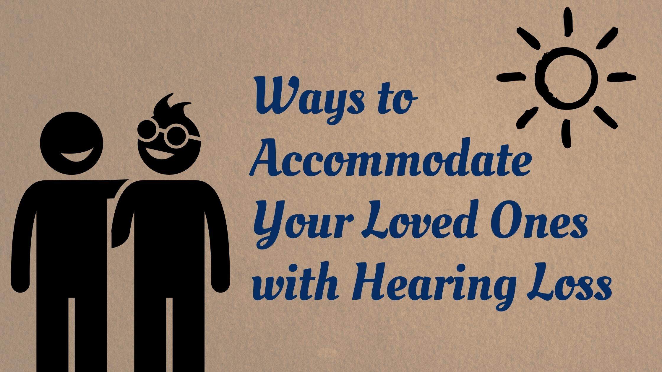 """Featured image for """"Ways to Accommodate Your Loved Ones with Hearing Loss"""""""