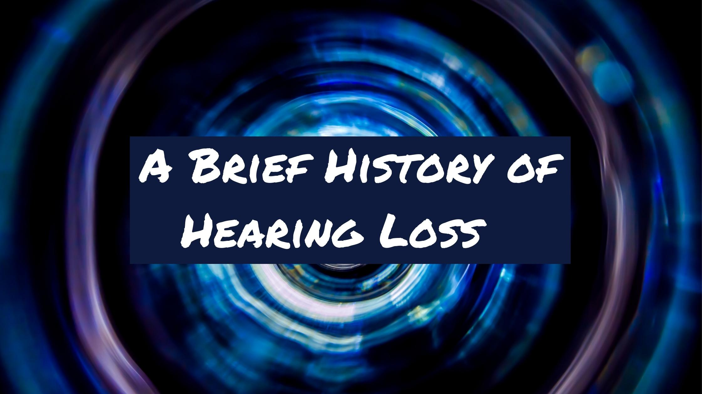 """Featured image for """"A Brief History of Hearing Loss"""""""